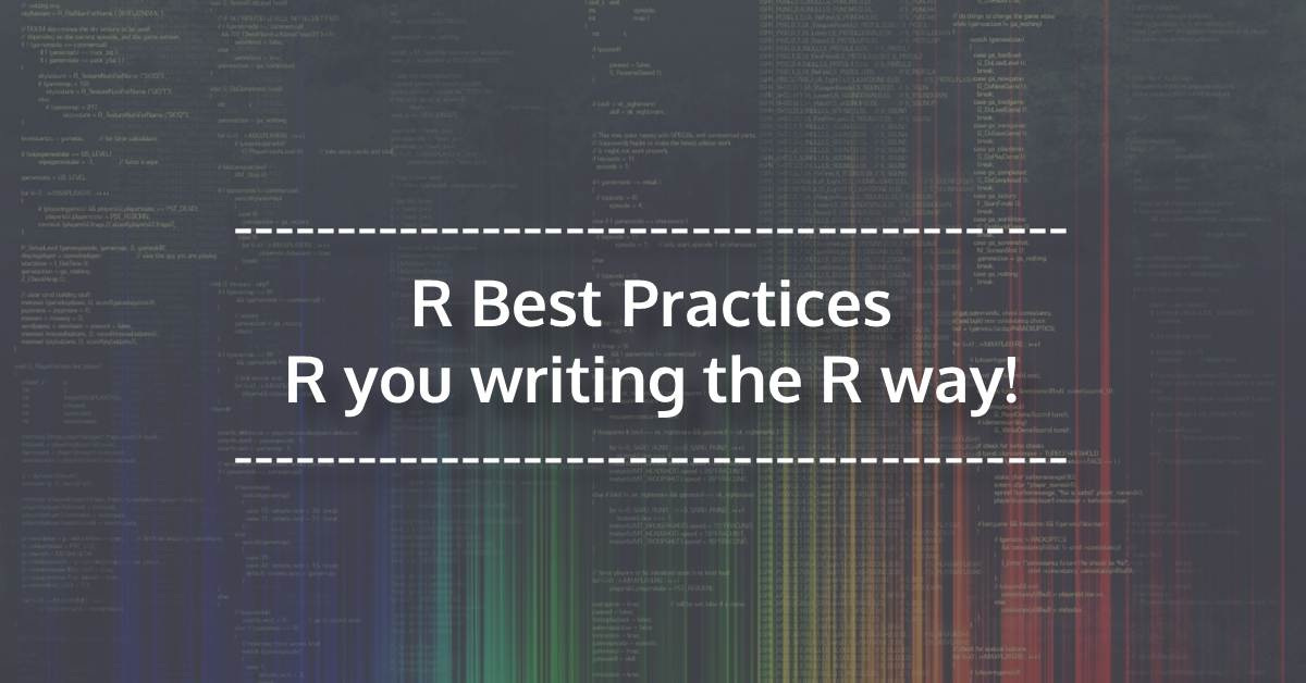 R Best Practices: R you writing the R way